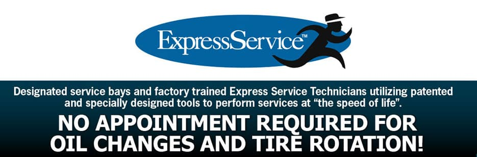 Express Service - No Appt required for Oil changes and Tire rotation