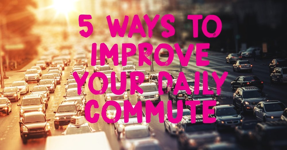 5 Ways to Improve Your Daily Commute