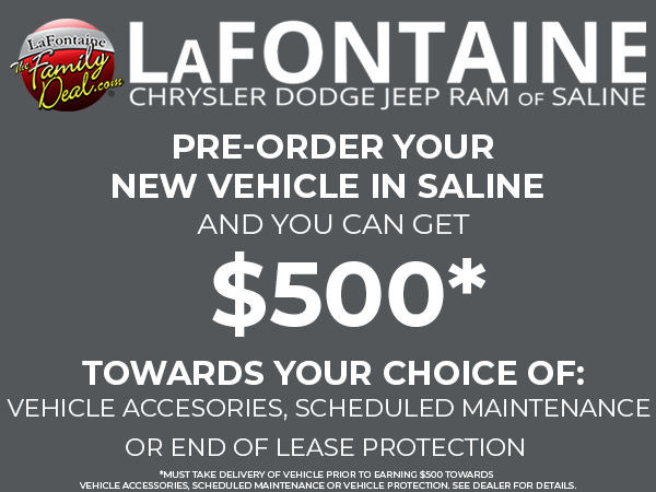 Pre-order your new vehicle in Saline and you can get $500 towards your choice of: vehicle accessories, scheduled maintenance or end of lease protection.