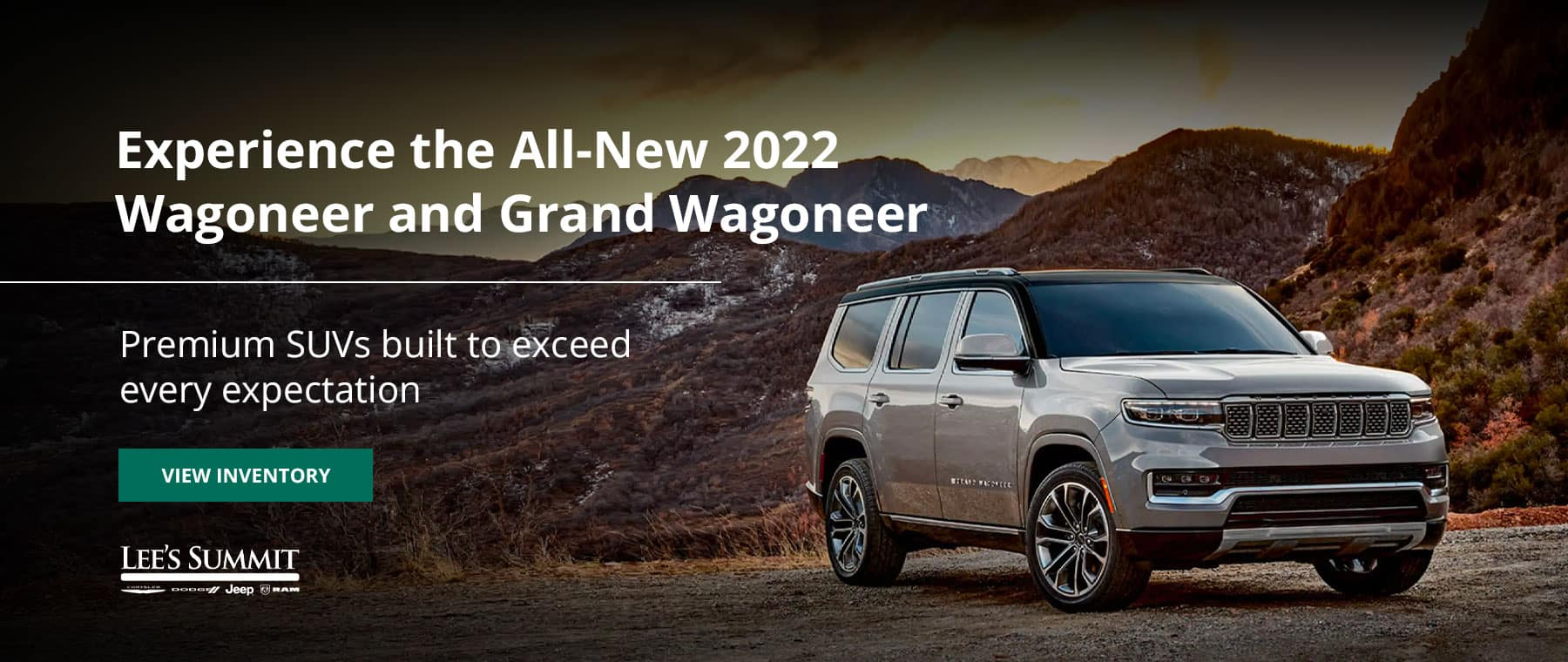 Experience the All-New 2022 Wagoneer and Grand Wagoneer. Premium SUVs built to exceed every expectation