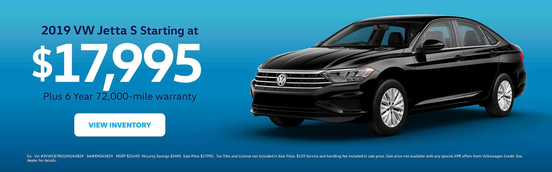 2019 VW Jetta S starting at just $17,995. 6 year/72,000 mile warranty included.