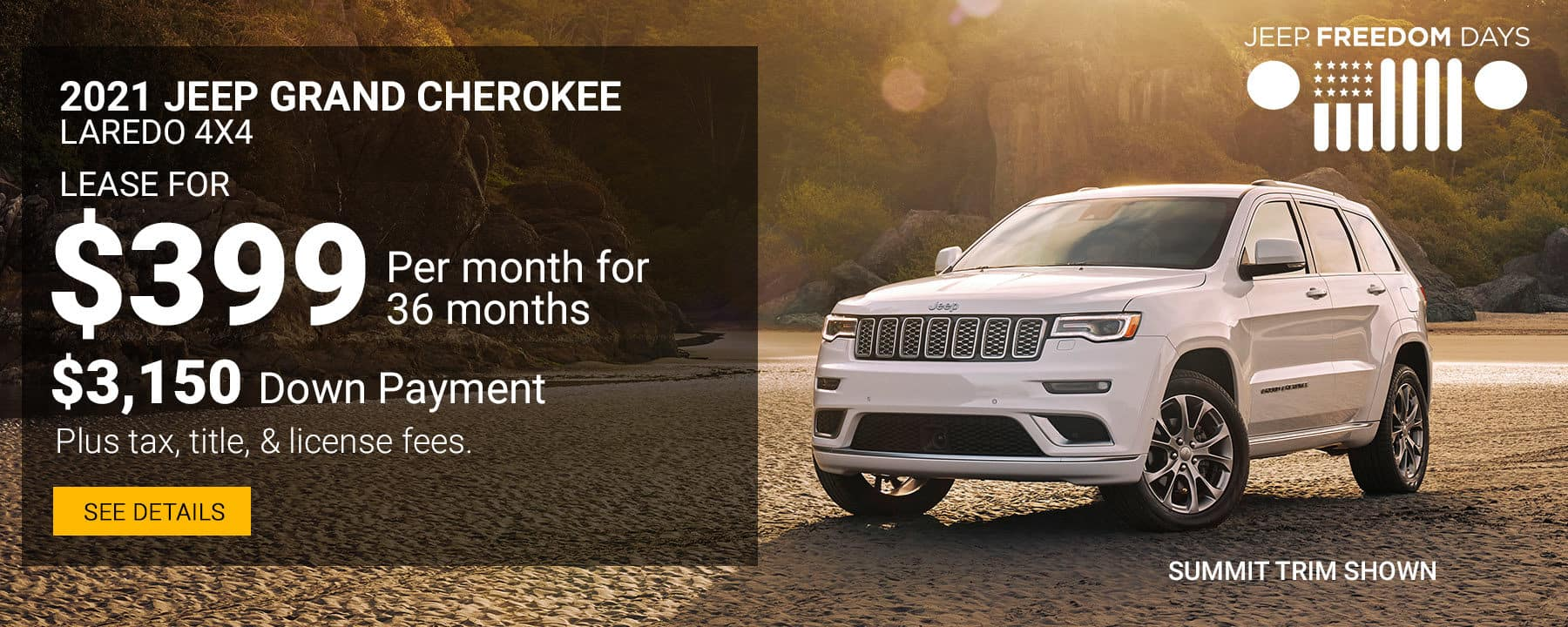 During the Jeep Freedom Days Event, Lease a 2021 Jeep Grand Cherokee Laredo 4X4 for $399 per month with $3,150 down.