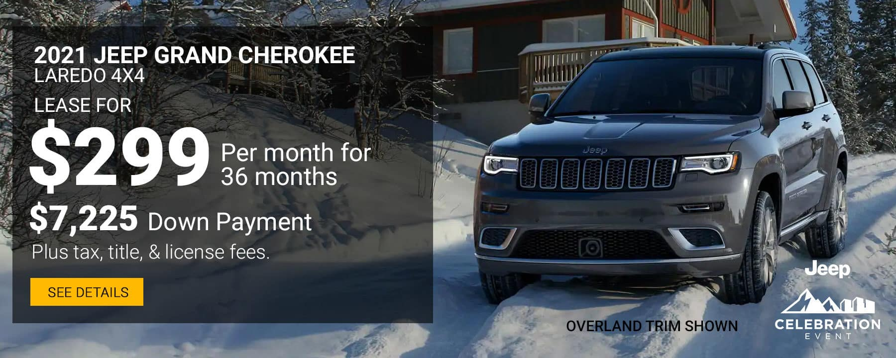 During the Jeep Celebration Event, Lease a 2021 Jeep Grand Cherokee Laredo 4X4 for $299 per month with $7,225 down.
