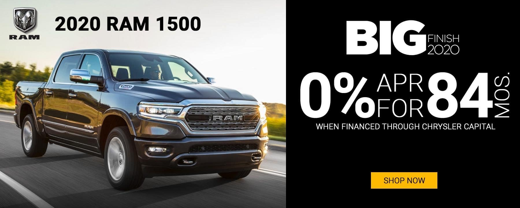 Big Finish 2020 RAM Sales Event. 0 percent APR up to 84 months on a new 2020 RAM 1500!