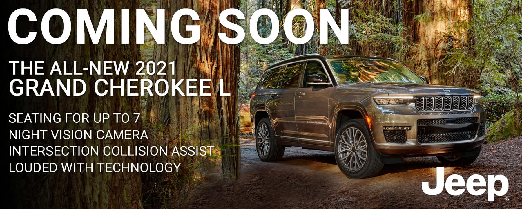 The all-new 2021 Jeep Grand Cherokee L is coming soon! Jeep capable and loaded with features, it definietly will not dissapoint.