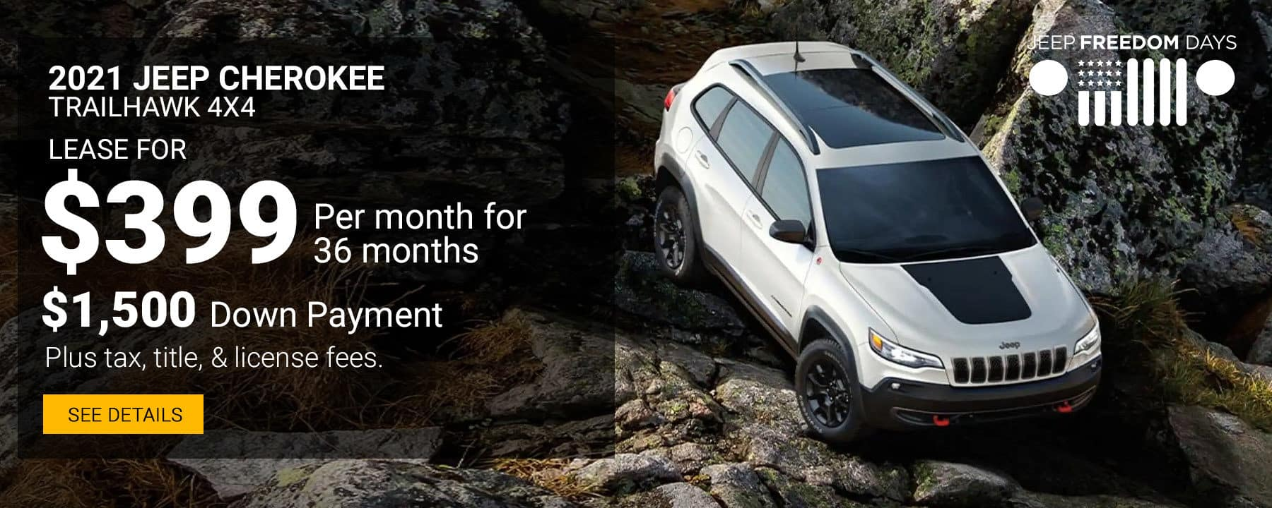During the Jeep Freedom Days Event, Lease a new 2021 Jeep Cherokee Trailhawk 4X4 for $399 per month with $1,500 down.