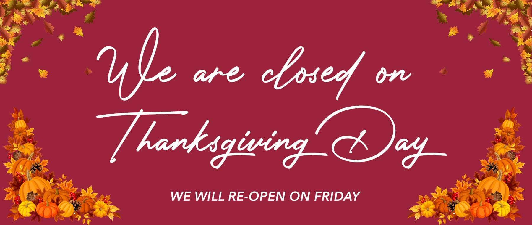We are closed for Thanksgiving