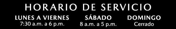 Horario de Servicio, Lunes a Viernes 7:30 a.m. a 6:00 p.m., Sábado 8:00 a.m. a 5:00 p.m., y Domingo cerrado.
