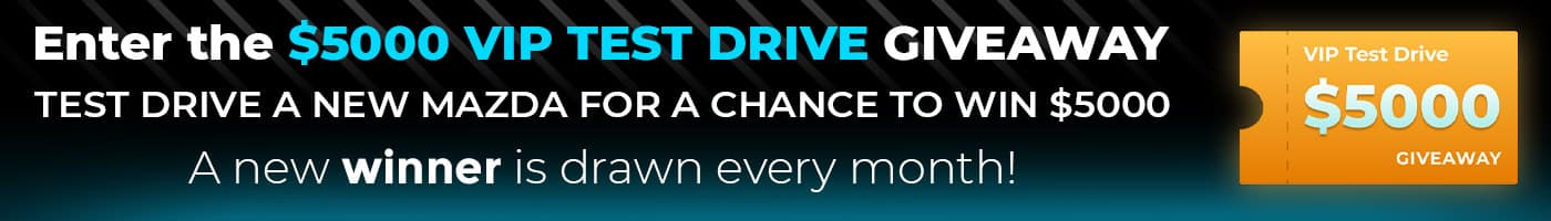 Enter the $5,000 VIP Test Drive Giveaway. Test drive any vehicle for a chance to win $5,000. Test drive a new or used vehicle any month and be eligible to win $5000.