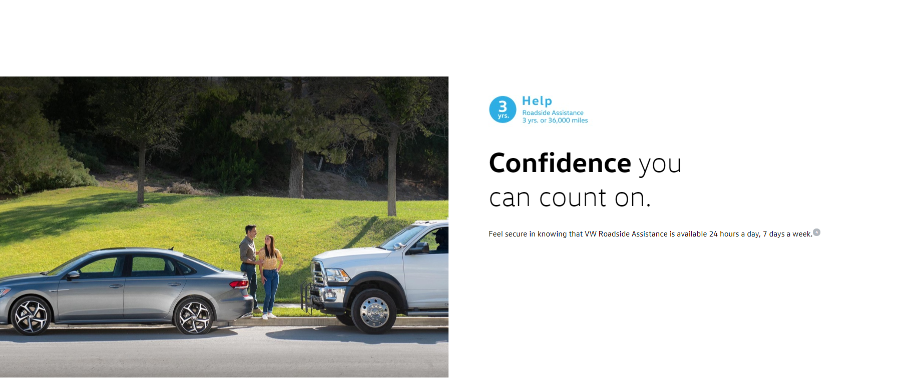 Confidence you can count on. Feel secure in knowing that VW Roadside Assistance is available 24 hours a day, 7 days a week.