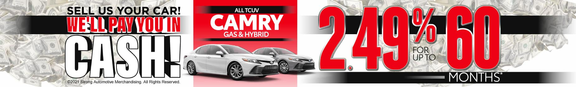 All TCUV Camry gas and hybrid 2.49% for 60 months